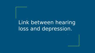 Link between hearing loss and depression..pptx
