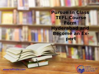 TEFL-Pursue In Class TEFL Course Form Hyderabad and Become an Expert.pptx
