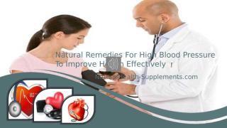 Natural Remedies For High Blood Pressure To Improve Health Effectively.pptx
